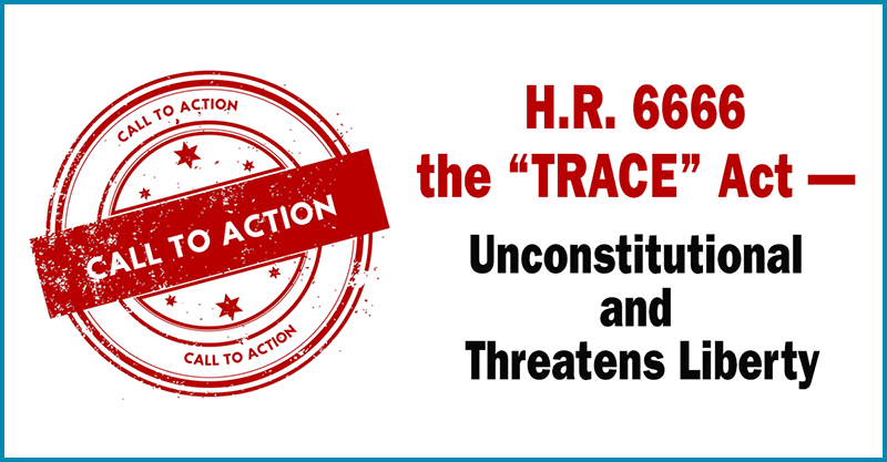 """Tell Congress that H.R. 6666 """"COVID-19 Testing, Reaching, and Contacting Everyone (TRACE) Act"""" is Unconstitutional and Threatens the Liberty of All Americans"""